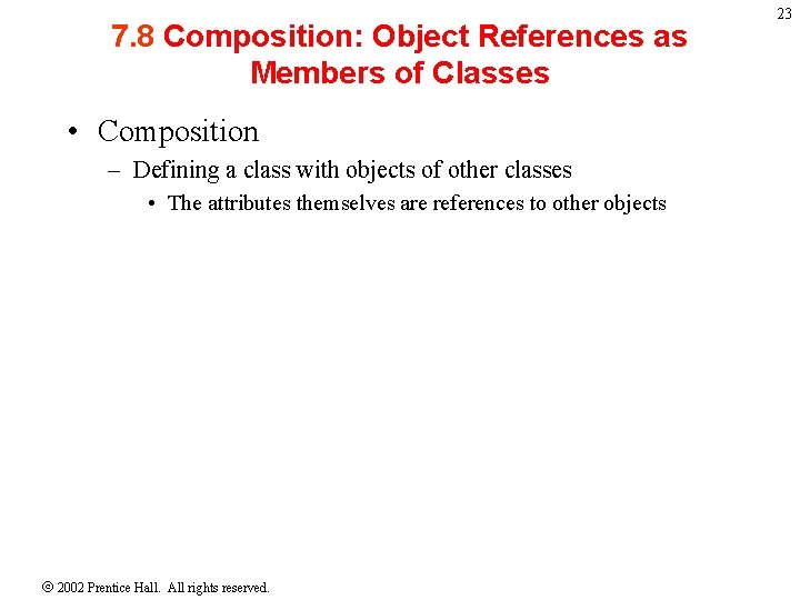 7. 8 Composition: Object References as Members of Classes • Composition – Defining a