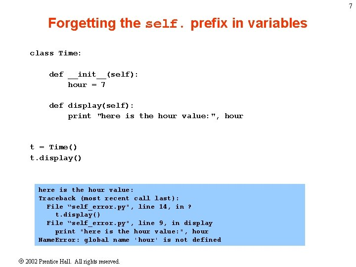 7 Forgetting the self. prefix in variables class Time: def __init__(self): hour = 7