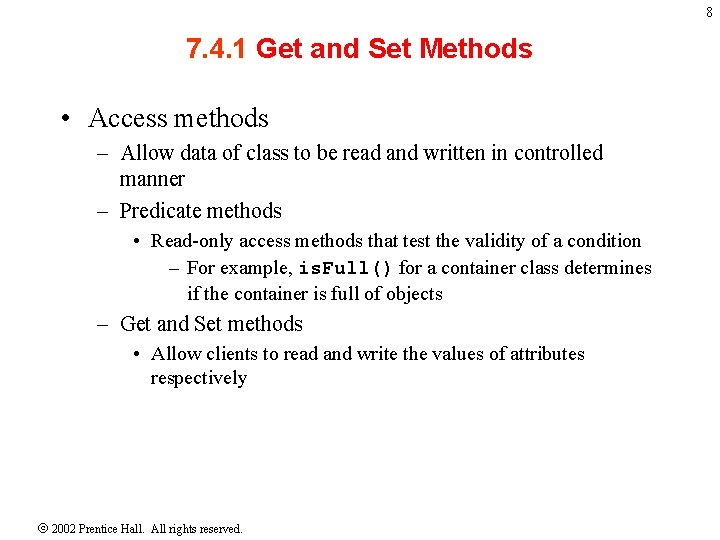 8 7. 4. 1 Get and Set Methods • Access methods – Allow data