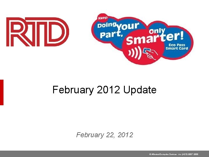 February 2012 Update February 22, 2012 © Affiliated Computer Services, Inc. (ACS) 2007, 2008