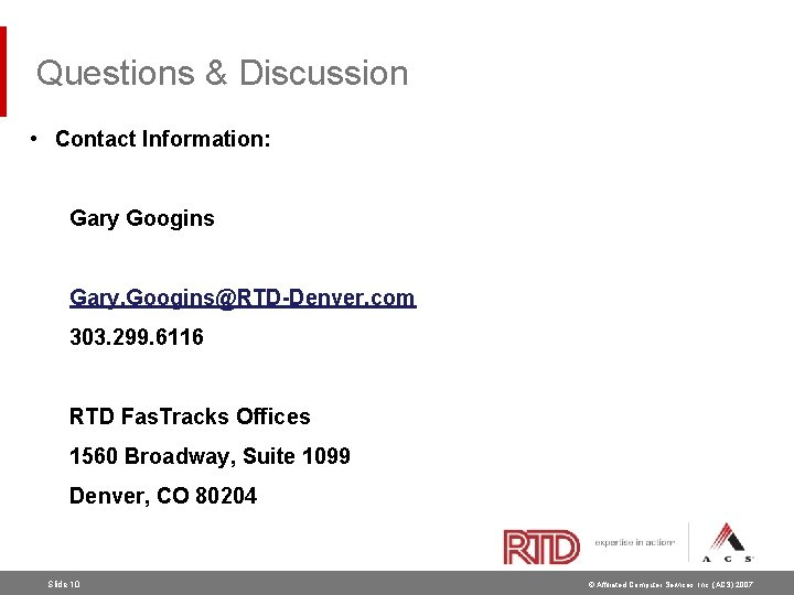 Questions & Discussion • Contact Information: Gary Googins Gary. Googins@RTD-Denver. com 303. 299. 6116