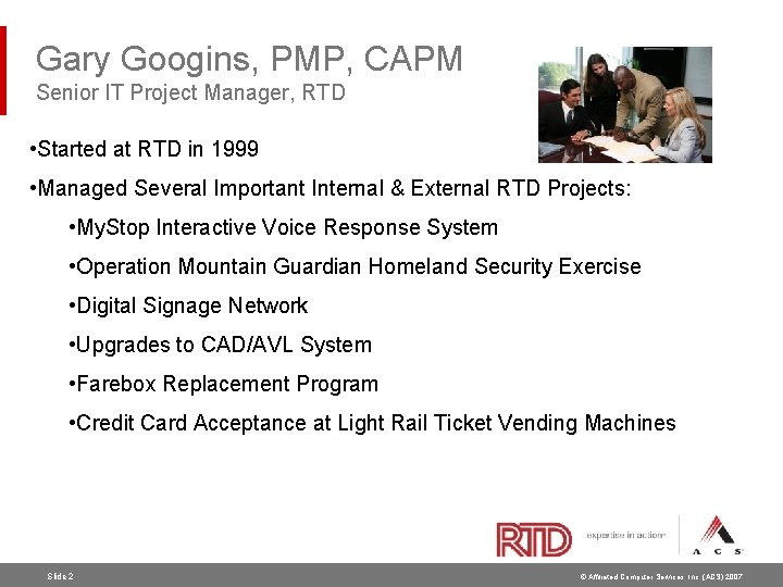Gary Googins, PMP, CAPM Senior IT Project Manager, RTD • Started at RTD in