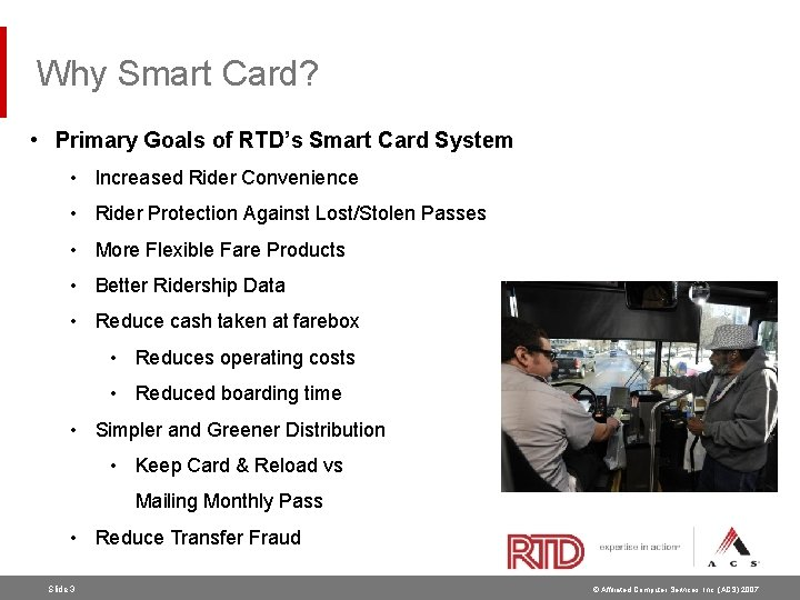 Why Smart Card? • Primary Goals of RTD's Smart Card System • Increased Rider