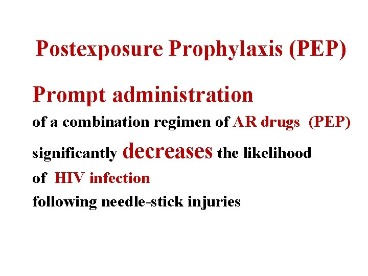 Postexposure Prophylaxis (PEP) Prompt administration of a combination regimen of AR drugs (PEP) significantly