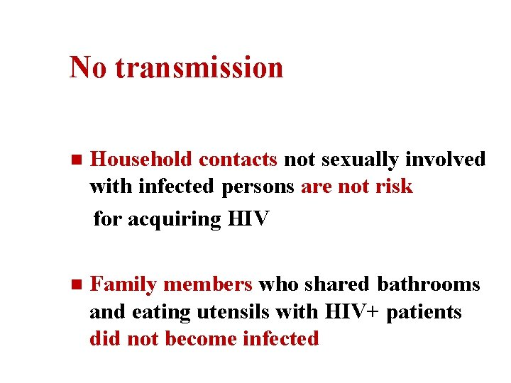 No transmission n Household contacts not sexually involved with infected persons are not risk