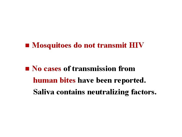 n Mosquitoes do not transmit HIV n No cases of transmission from human bites