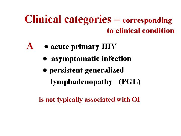 Clinical categories – corresponding to clinical condition A ● acute primary HIV ● asymptomatic