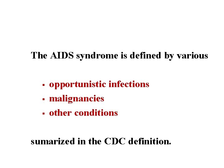 The AIDS syndrome is defined by various § § § opportunistic infections malignancies other
