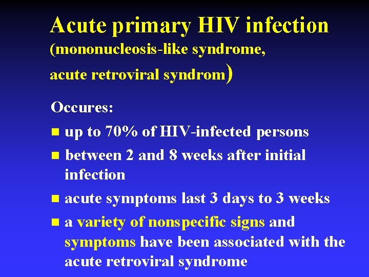 Acute primary HIV infection (mononucleosis-like syndrome, acute retroviral syndrom) Occures: n up to 70%