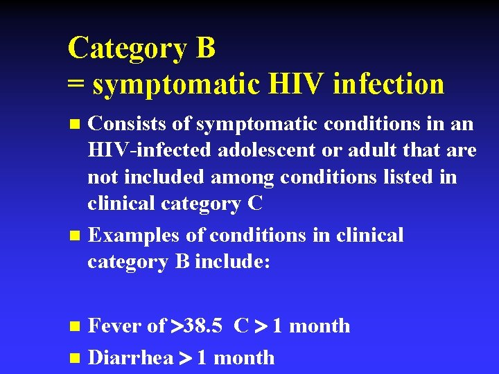 Category B = symptomatic HIV infection Consists of symptomatic conditions in an HIV-infected adolescent