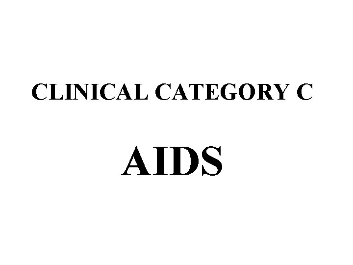 CLINICAL CATEGORY C AIDS