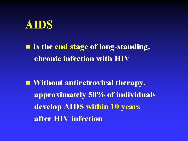 AIDS n Is the end stage of long-standing, chronic infection with HIV n Without
