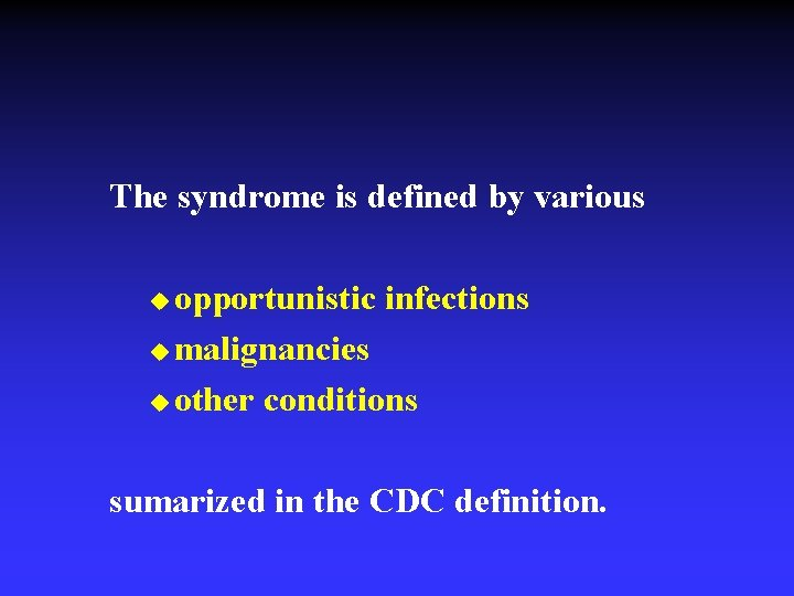 The syndrome is defined by various opportunistic infections u malignancies u other conditions u