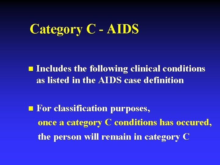 Category C - AIDS n Includes the following clinical conditions as listed in the