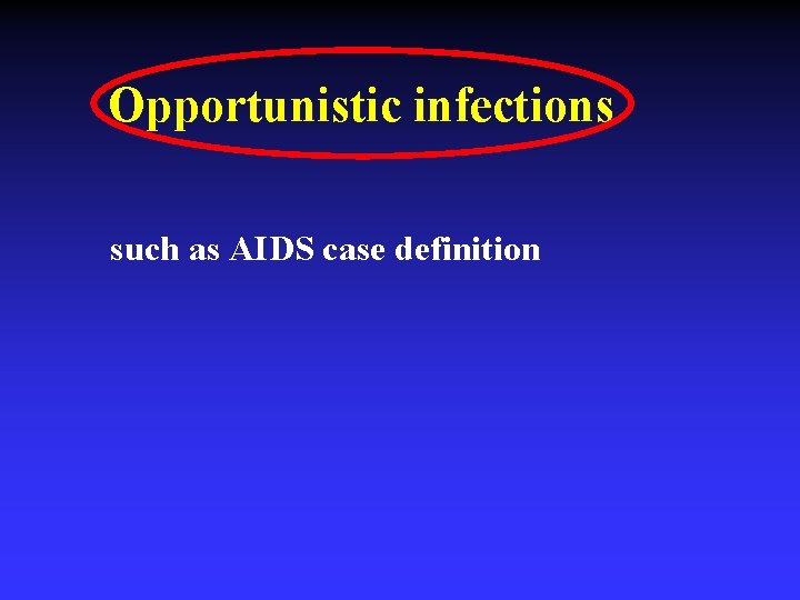 Opportunistic infections such as AIDS case definition