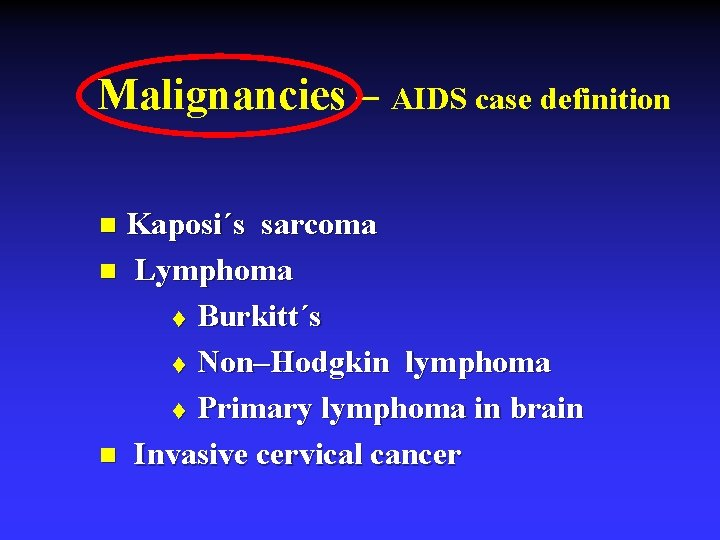 Malignancies – AIDS case definition Kaposi´s sarcoma n Lymphoma t Burkitt´s t Non–Hodgkin lymphoma