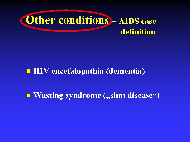 """Other conditions - AIDS case definition n HIV encefalopathia (dementia) n Wasting syndrome (""""slim"""