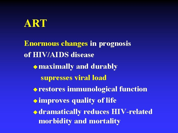 ART Enormous changes in prognosis of HIV/AIDS disease u maximally and durably supresses viral