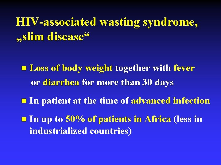 """HIV-associated wasting syndrome, """"slim disease"""" n Loss of body weight together with fever or"""
