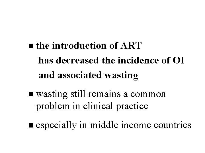 n the introduction of ART has decreased the incidence of OI and associated wasting