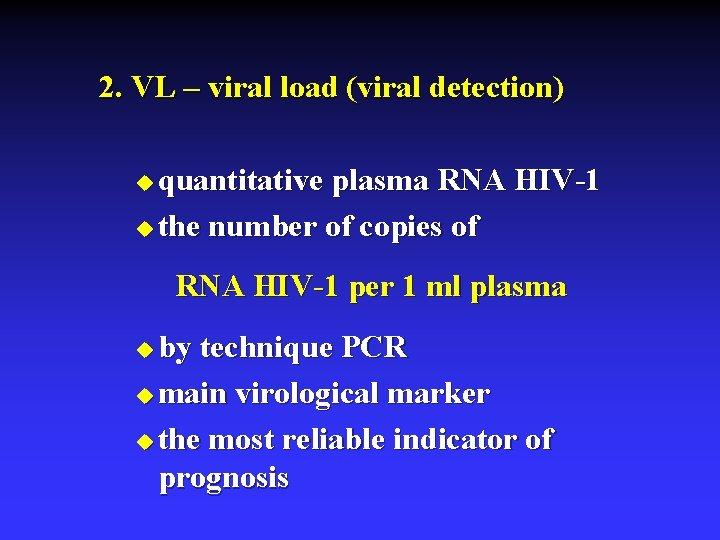 2. VL – viral load (viral detection) quantitative plasma RNA HIV-1 u the number