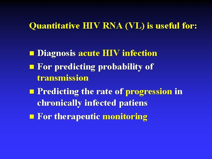 Quantitative HIV RNA (VL) is useful for: Diagnosis acute HIV infection n For predicting