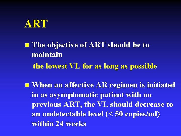 ART n The objective of ART should be to maintain the lowest VL for