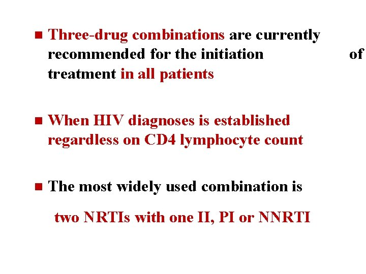 n Three-drug combinations are currently recommended for the initiation treatment in all patients n