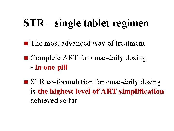 STR – single tablet regimen n The most advanced way of treatment n Complete