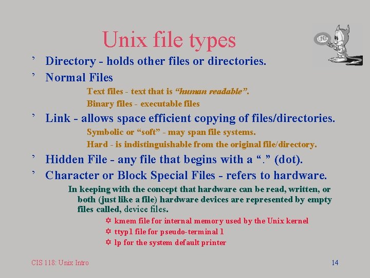 Unix file types ' Directory - holds other files or directories. ' Normal Files