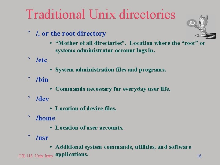 """Traditional Unix directories ' /, or the root directory • """"Mother of all directories""""."""