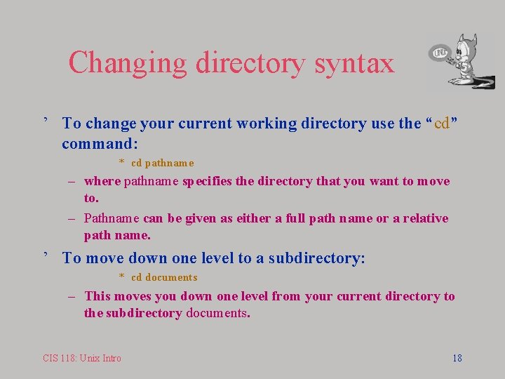 """Changing directory syntax ' To change your current working directory use the """"cd"""" command:"""