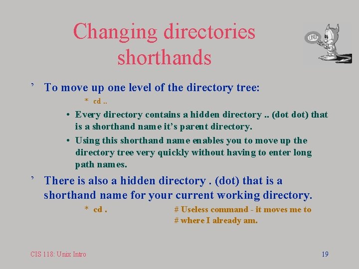 Changing directories shorthands ' To move up one level of the directory tree: *