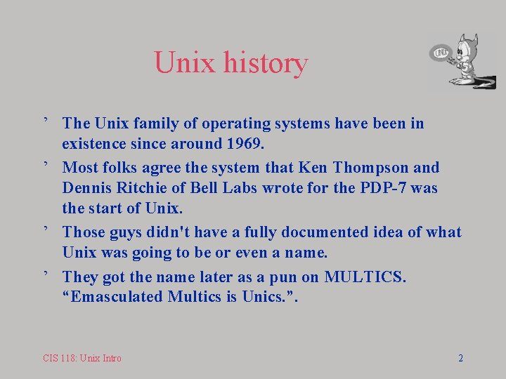Unix history ' The Unix family of operating systems have been in existence since