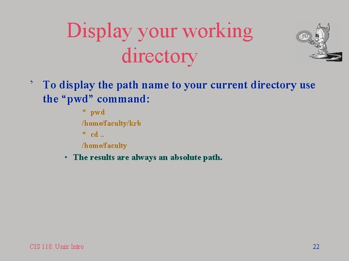 Display your working directory ' To display the path name to your current directory