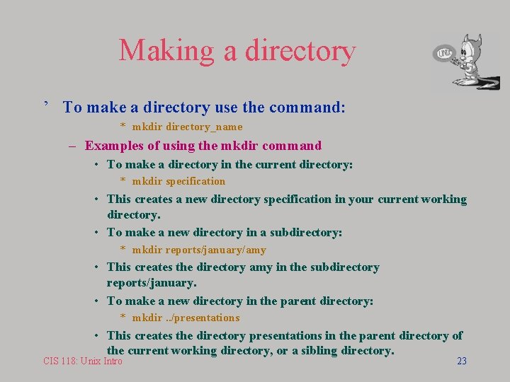 Making a directory ' To make a directory use the command: * mkdir directory_name