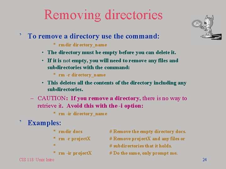 Removing directories ' To remove a directory use the command: * rmdir directory_name •
