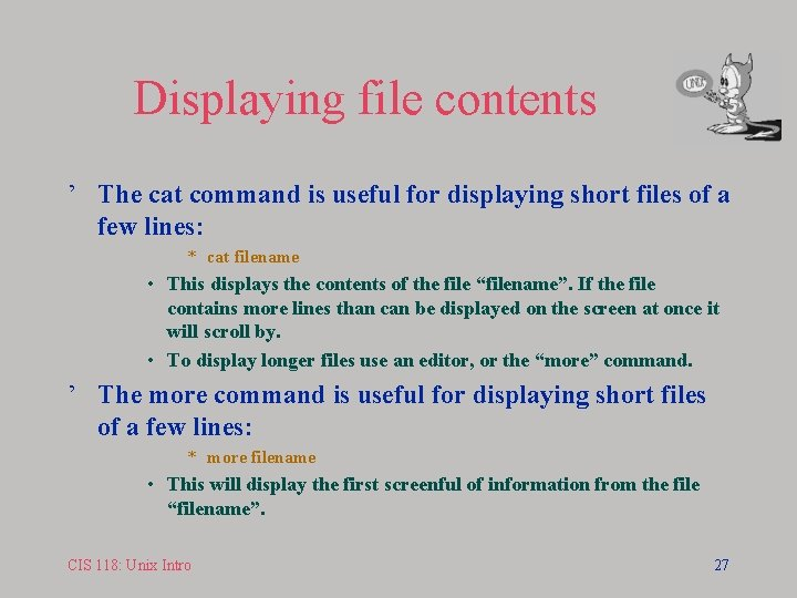Displaying file contents ' The cat command is useful for displaying short files of