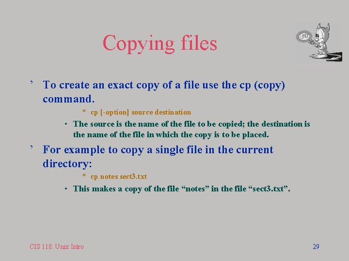 Copying files ' To create an exact copy of a file use the cp