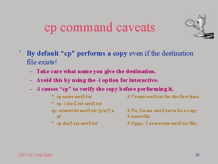 "cp command caveats ' By default ""cp"" performs a copy even if the destination"