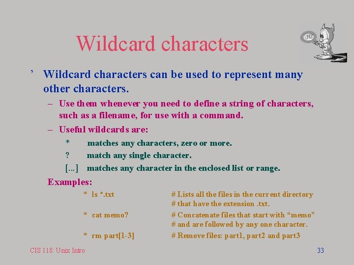 Wildcard characters ' Wildcard characters can be used to represent many other characters. –