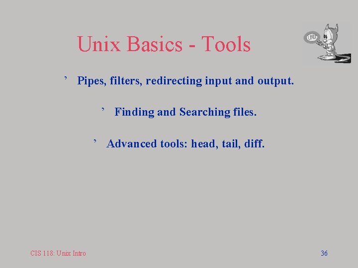 Unix Basics - Tools ' Pipes, filters, redirecting input and output. ' Finding and