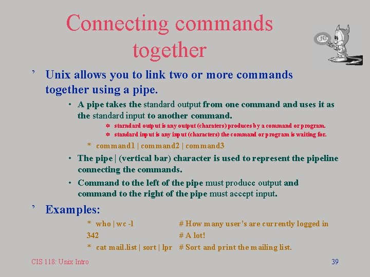Connecting commands together ' Unix allows you to link two or more commands together