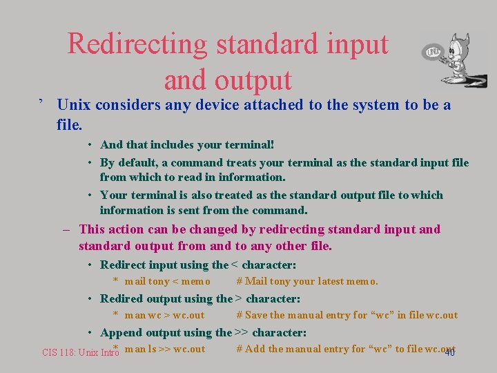 Redirecting standard input and output ' Unix considers any device attached to the system