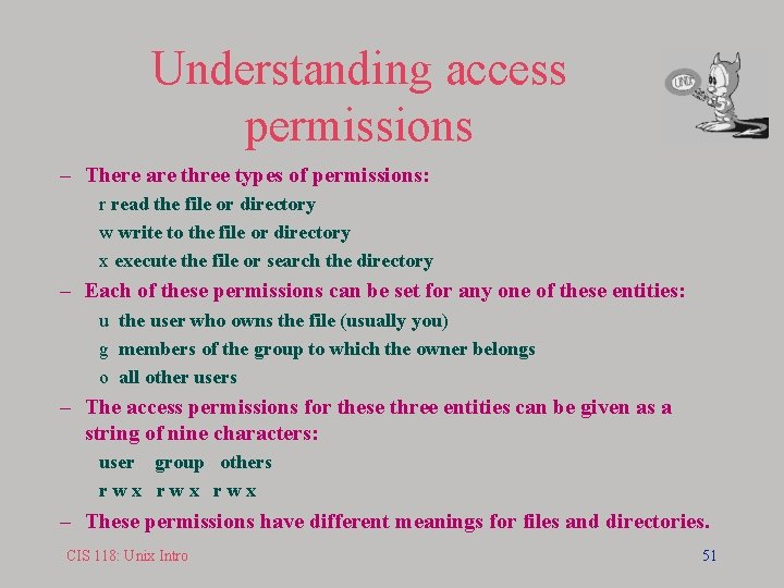 Understanding access permissions – There are three types of permissions: r read the file