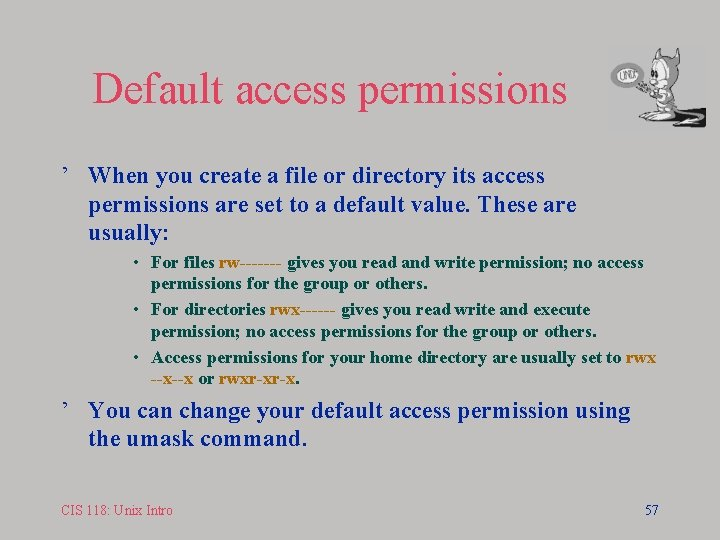 Default access permissions ' When you create a file or directory its access permissions