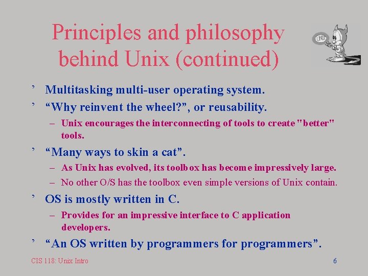 """Principles and philosophy behind Unix (continued) ' Multitasking multi-user operating system. ' """"Why reinvent"""