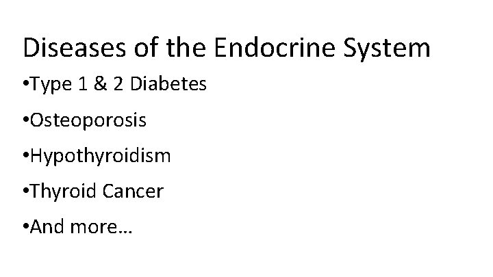 Diseases of the Endocrine System • Type 1 & 2 Diabetes • Osteoporosis •