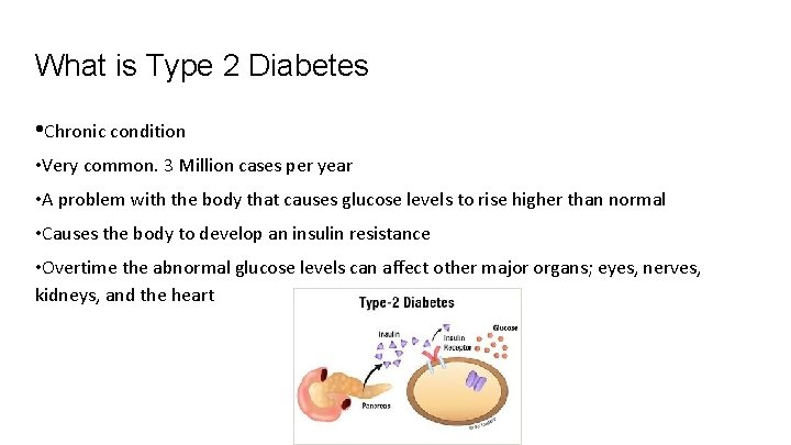 What is Type 2 Diabetes • Chronic condition • Very common. 3 Million cases