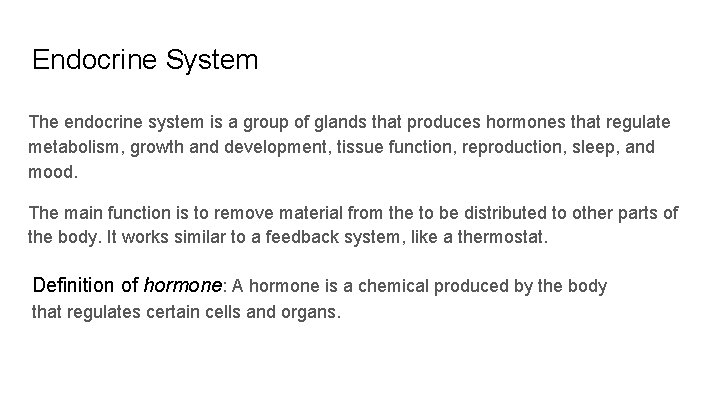 Endocrine System The endocrine system is a group of glands that produces hormones that